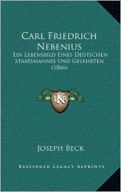 Carl Friedrich Nebenius: Ein Lebensbild Eines Deutschen Staatsmannes Und Gelehrten (1866) - Joseph Beck