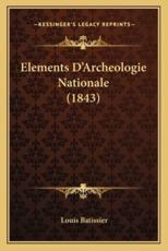 Elements D'Archeologie Nationale (1843) - Louis Batissier