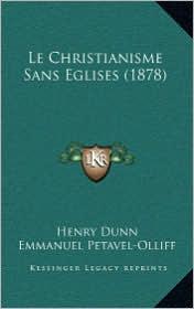 Le Christianisme Sans Eglises (1878) - Henry Dunn, Emmanuel Petavel-Olliff (Introduction)