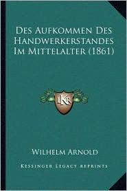 Des Aufkommen Des Handwerkerstandes Im Mittelalter (1861) - Wilhelm Arnold