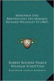 Memoiren Und Briefwechsel Des Marquis Richard Wellesley V3 (1847) - Robert Rouiere Pearce, Wilhelm Schottlen (Editor)