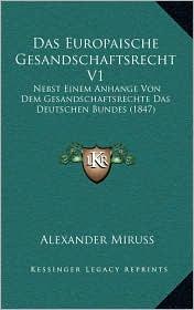 Das Europaische Gesandschaftsrecht V1: Nebst Einem Anhange Von Dem Gesandschaftsrechte Das Deutschen Bundes (1847) - Alexander Miruss (Editor)