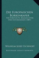 Die Europaischen Borkenkafer - Wilhelm Josef Eichhoff