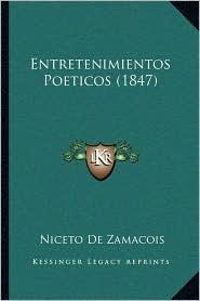 Entretenimientos Poeticos (1847) - Niceto De Zamacois
