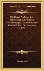 Die Durch Anderweitige Erkrankungen Bedingten Veranderungen Des Rachens Des Kehlkopfs Und Der Luftrohre (1885) - Eduard Lori