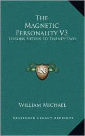 The Magnetic Personality V3: Lessons Fifteen To Twenty-Two - William Michael