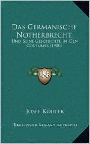 Das Germanische Notherbrecht: Und Seine Geschichte In Den Coutumes (1900) - Josef Kohler
