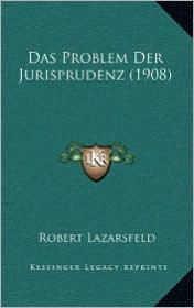 Das Problem Der Jurisprudenz (1908) - Robert Lazarsfeld
