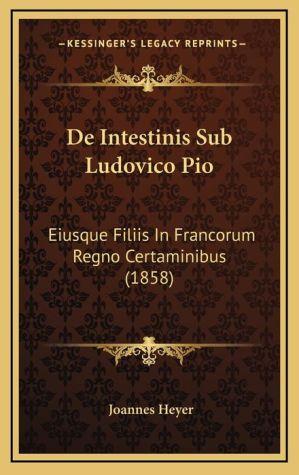 De Intestinis Sub Ludovico Pio: Eiusque Filiis In Francorum Regno Certaminibus (1858) - Joannes Heyer