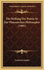 Die Stellung Der Poesie in Der Platonischen Philosophie (1901) - Friedrich Stahlin