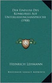 Der Einfluss Des Konkurses Auf Unterlassungsanspruche (1908) - Heinrich Lehmann