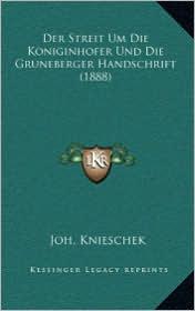 Der Streit Um Die Koniginhofer Und Die Gruneberger Handschrift (1888) - Joh. Knieschek