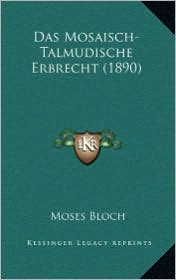 Das Mosaisch-Talmudische Erbrecht (1890) - Moses Bloch