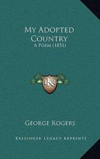 My Adopted Country - George Rogers (author)