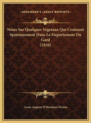 Notes Sur Quelques Vegetaux Qui Croissent Spontanement Dans Le Departement Du Gard (1834)