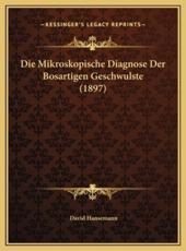 Die Mikroskopische Diagnose Der Bosartigen Geschwulste (1897) - David Hansemann