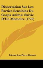 Dissertation Sur Les Parties Sensibles Du Corps Animal Suivie D'Un Memoire (1770) - Etienne Jean Pierre Housset (author)