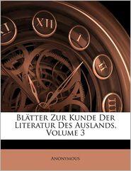 Blätter Zur Kunde Der Literatur Des Auslands, Volume 3