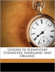 Lessons In Elementary Chemistry: Inorganic And Organic - Henry Enfield Roscoe