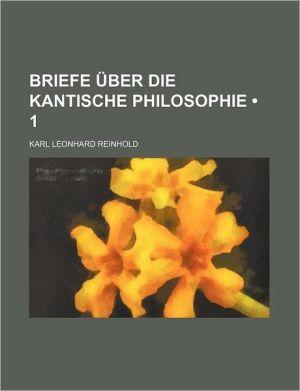 Briefe Ber Die Kantische Philosophie (1) - Karl Leonhard Reinhold