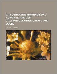 Das Uebereinstimmende Und Abweichende Der Grundregeln Der Chemie Und Logik - F.L.F. Lleborn, F.L. Fulleborn