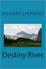Destiny River: Can Destiny Be Changed? - Richard Stephens