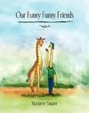 Our Funny Funny Friends - Marjorie Snater
