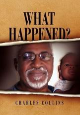 What Happened? - Collins Charles Collins, Dr Charles Collins