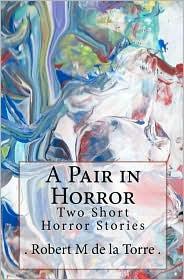 A Pair In Horror - . Robert M De La Torre .