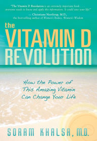 The Vitamin D Revolution: How the Power of This Amazing Vitamin Can Change Your Life - Soram Khalsa