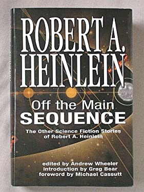 Off the Main Sequence: The Other Science Fiction Stories of Robert A. Heinlein - Robert Heinlein