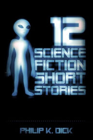 12 Science Fiction Short Stories - Philip K. Dick