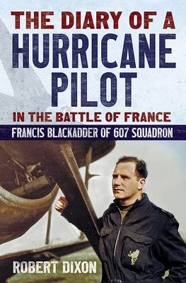Diary of a Hurricane Pilot in the Battle of France - Robert Dixon