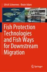 Fish Protection Technologies and Fish Ways for Downstream Migration - Ulrich Schwevers; Beate Adam