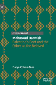 Mahmoud Darwish: Palestine's Poet and the Other as the Beloved Dalya Cohen-Mor Author