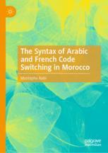 The Syntax of Arabic and French Code Switching in Morocco - Mustapha Aabi