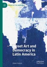 Street Art and Democracy in Latin America - Olivier Dabène