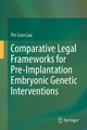 Comparative Legal Frameworks for Pre-Implantation Embryonic Genetic Interventions - Pin Lean Lau