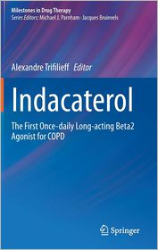 Indacaterol: The First Once-daily Long-acting Beta2 Agonist for COPD - Alexandre Trifilieff (Editor)