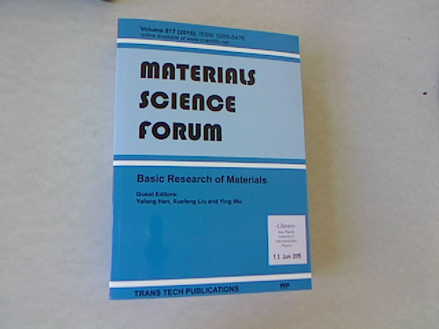 Basic Research of Materials: Selected, Peer Reviewed Papers from the Chinese Materials Congress 2014 (Cmc 2014), July 4-7, 2014, Chengdu, China. Materials Science Forum, Volume 817. - Han, Yafang, Xuefeng Liu and Ying Wu