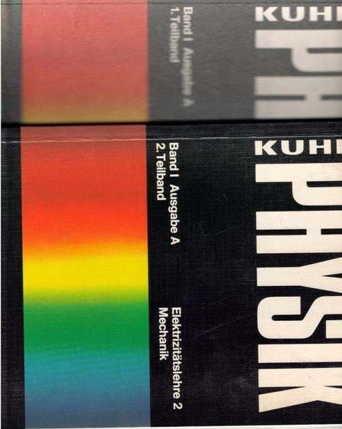 Physik Band  Ausgabe A Teilband 1. Wärmelehre, Optik, Elektrizitätslehre 1. 2.Teilband Ausgabe A Elektrizitätslehre 2 Mechanik - Kuhn, Wilfried