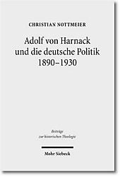 Adolf Von Harnack Und Die Deutsche Politik 1890-1930: Eine Biographische Studie Zum Verhaltnis Von Protestantismus, Wissenschaft Und Politik (Beitrage Zur Historischen Theologie) (German Edition)