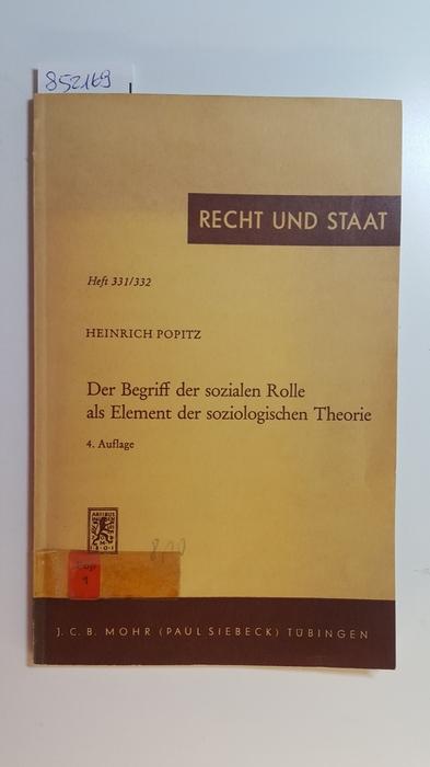 Der Begriff der sozialen Rolle als Element der soziologischen Theorie : (Freiburger Antrittsvorlesung vom 7. Juli 1966 (erweiterte Fassung)) - Popitz, Heinrich