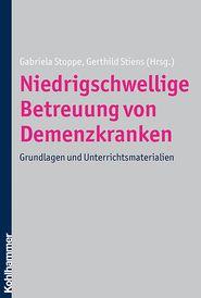 Niedrigschwellige Betreuung von Demenzkranken: Grundlagen und Unterrichtsmaterialien - Gabriela Stoppe (Editor), Gerthild Stiens (Editor)