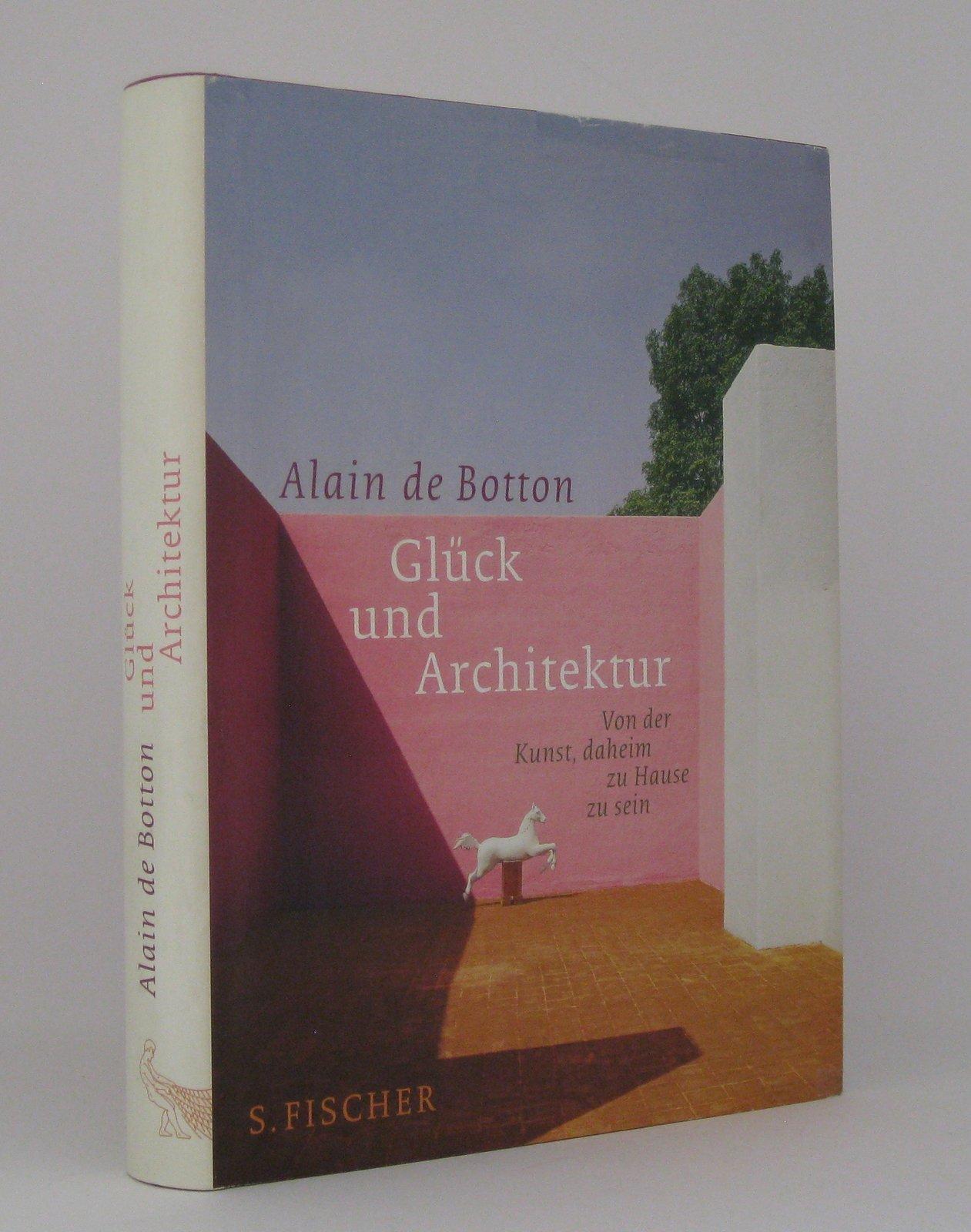 Glück und Architektur : Von der Kunst, daheim zu Hause zu sein - Botton, Alain de