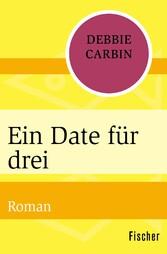 Ein Date für drei - Roman - Debbie Carbin