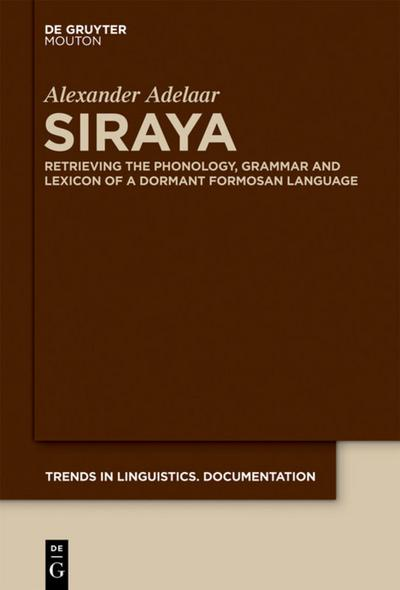Siraya: Retrieving the Phonology, Grammar and Lexicon of a Dormant Formosan Language Alexander Adelaar Author