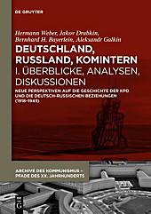 Deutschland, Russland, Komintern - Uberblicke, Analysen, Diskussionen: Neue Perspektiven Auf Die Geschichte Der Kpd Und Die Deutsch-Russischen Beziehu ... Pfade Des XX. Jahrhunderts) (German Edition)