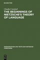 The Beginnings of Nietzsche's Theory of Language - Claudia Crawford
