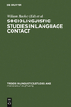 Sociolinguistic Studies in Language Contact - William Mackey;  Jacob Ornstein